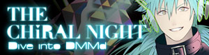 THE CHiRAL NIGHT -Dive into DMMd-